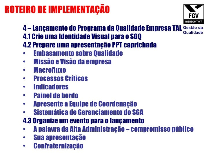 <ul><li>4 – Lançamento do Programa da Qualidade Empresa TAL </li></ul><ul><li>4.1 Crie uma Identidade Visual para o SGQ </...