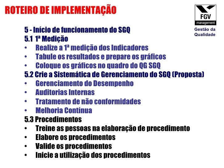 <ul><li>5 - Início de funcionamento do SGQ </li></ul><ul><li>5.1  1ª Medição </li></ul><ul><li>Realize a 1ª medição dos In...