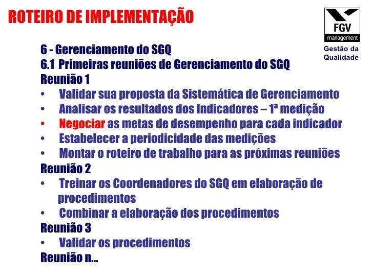 <ul><li>6 - Gerenciamento do SGQ </li></ul><ul><li>6.1  Primeiras reuniões de Gerenciamento do SGQ </li></ul><ul><li>Reuni...