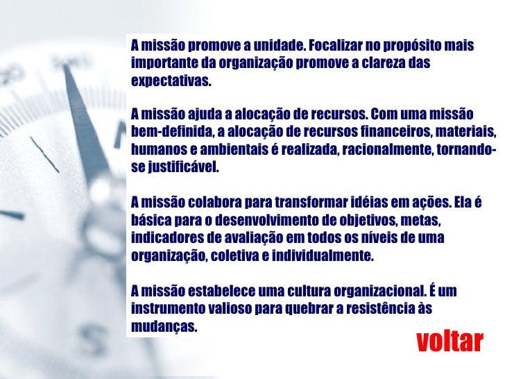 A missão promove a unidade. Focalizar no propósito mais importante da organização promove a clareza das expectativas. A mi...