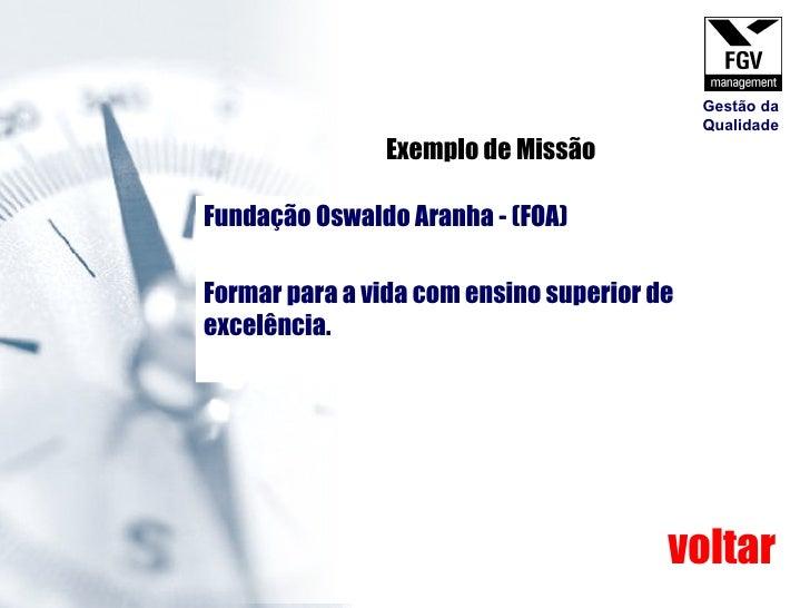Fundação Oswaldo Aranha - (FOA)  Formar para a vida com ensino superior de excelência. Exemplo de Missão voltar Gestão da ...