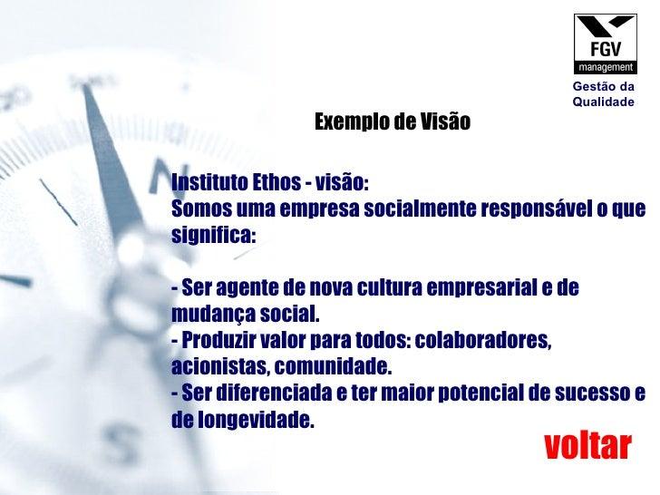 Instituto Ethos - visão: Somos uma empresa socialmente responsável o que significa: - Ser agente de nova cultura empresari...