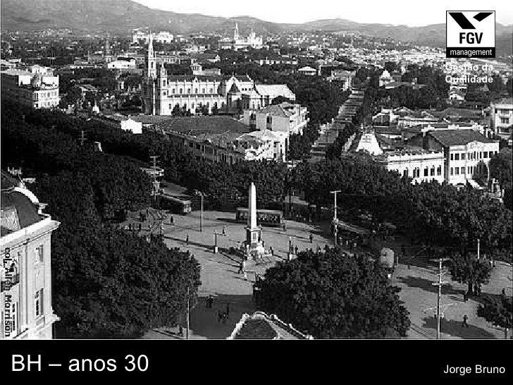 BH – anos 30 Jorge Bruno Gestão da Qualidade