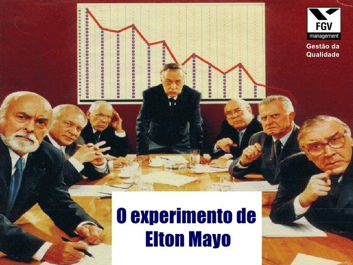 O experimento de  Elton Mayo Gestão da Qualidade
