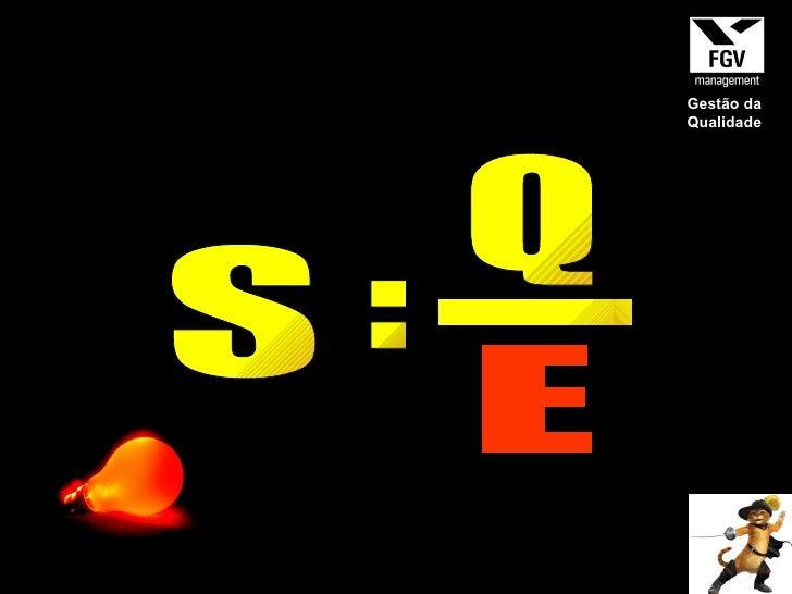 S = Q _ E Gestão da Qualidade
