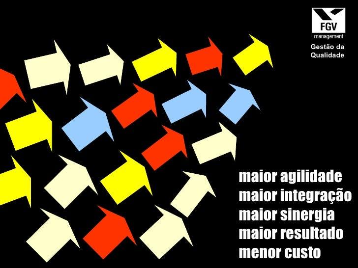 maior agilidade maior integração maior sinergia maior resultado menor custo Gestão da Qualidade