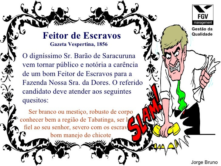 Feitor de Escravos O digníssimo Sr. Barão de Saracuruna vem tornar público e notória a carência  de um bom Feitor de Escra...