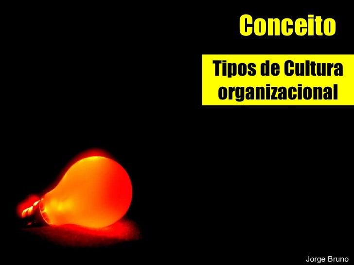 Conceito Tipos de Cultura organizacional Jorge Bruno