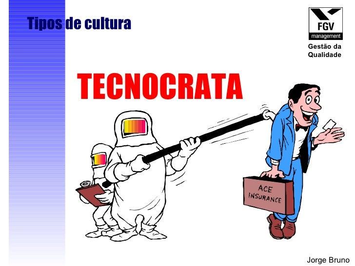 Tipos de cultura TECNOCRATA Jorge Bruno Gestão da Qualidade