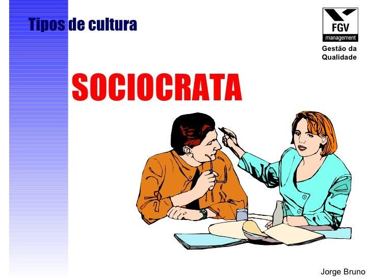 SOCIOCRATA Tipos de cultura Jorge Bruno Gestão da Qualidade