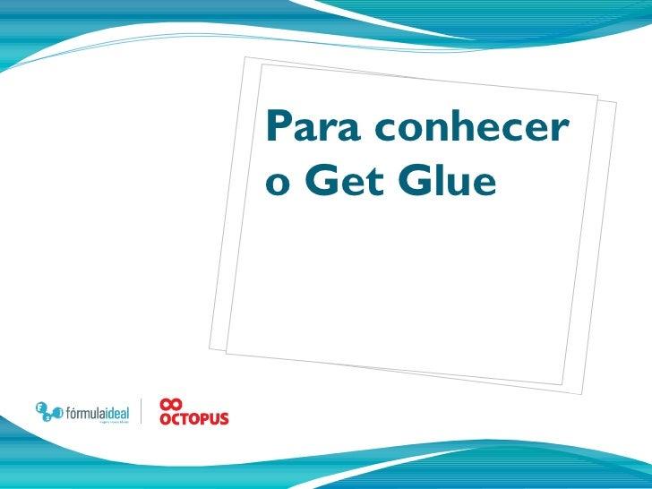 Clique no          í co ne pa r aParar conheceradiciona u           ma imagemo Get Glue
