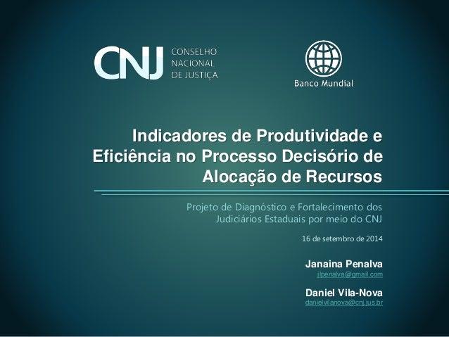Indicadores de Produtividade e Eficiência no Processo Decisório de Alocação de Recursos 16 de setembro de 2014 Projeto de ...