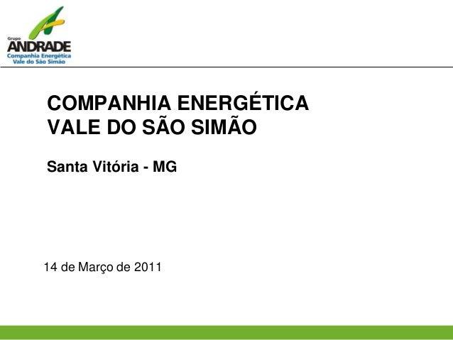 COMPANHIA ENERGÉTICA VALE DO SÃO SIMÃO Santa Vitória - MG 14 de Março de 2011