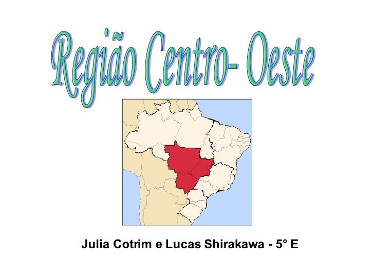 Região Centro- Oeste Julia Cotrim e Lucas Shirakawa - 5° E