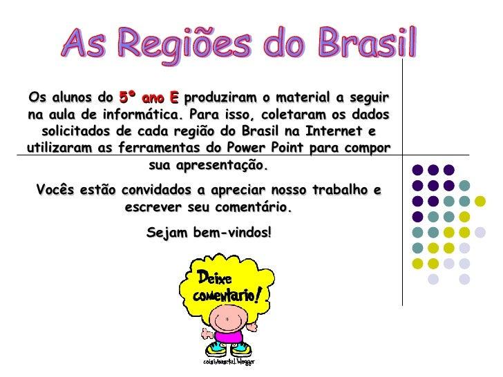 As Regiões do Brasil Os alunos do  5º ano E  produziram o material a seguir na aula de informática. Para isso, coletaram o...