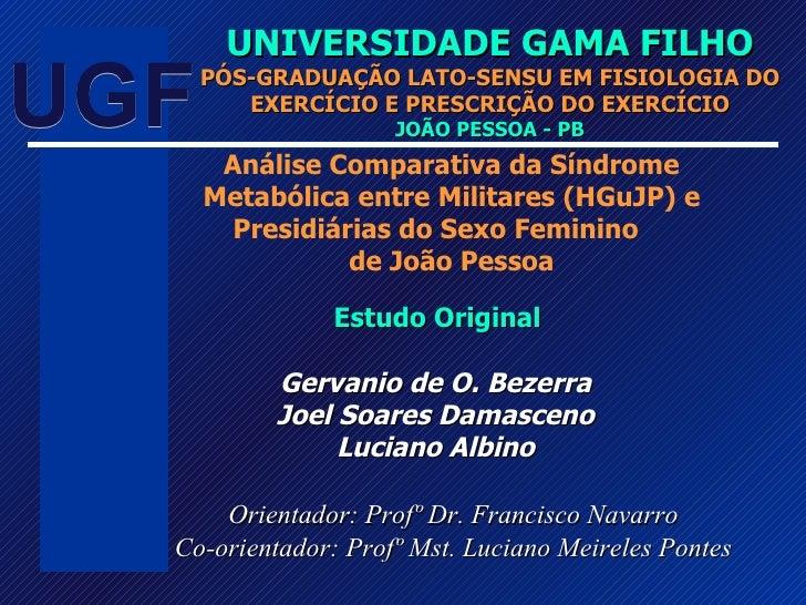 UNIVERSIDADE   GAMA FILHO PÓS-GRADUAÇÃO LATO-SENSU  EM FISIOLOGIA DO EXERCÍCIO E PRESCRIÇÃO DO EXERCÍCIO JOÃO PESSOA - PB ...