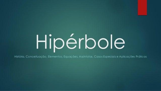 HipérboleHistória, Conceituação, Elementos, Equações, Assíntotas, Casos Especiais e Aplicações Práticas