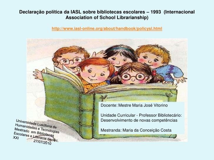 Declaração política da IASL sobre bibliotecas escolares – 1993  (Internacional Association ofSchoolLibrarianship) http://w...