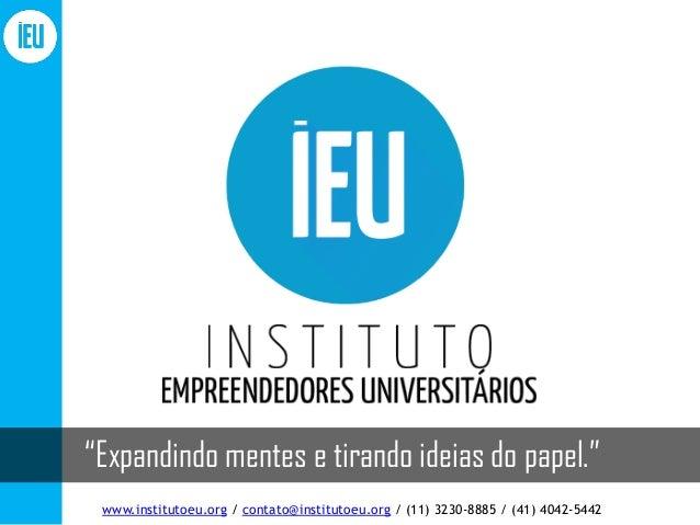 """""""Expandindo mentes e tirando ideias do papel.""""  www.institutoeu.org / contato@institutoeu.org / (11) 3230-8885 / (41) 4042..."""