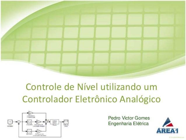 Controle de Nível utilizando umControlador Eletrônico Analógico                   Pedro Victor Gomes                   Eng...