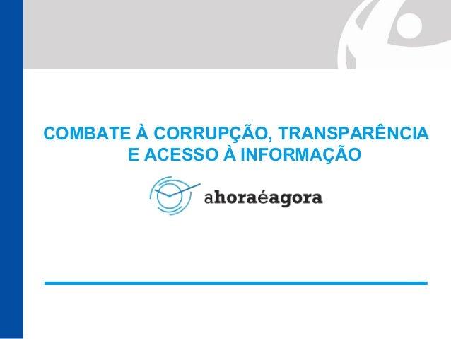 COMBATE À CORRUPÇÃO, TRANSPARÊNCIA E ACESSO À INFORMAÇÃO