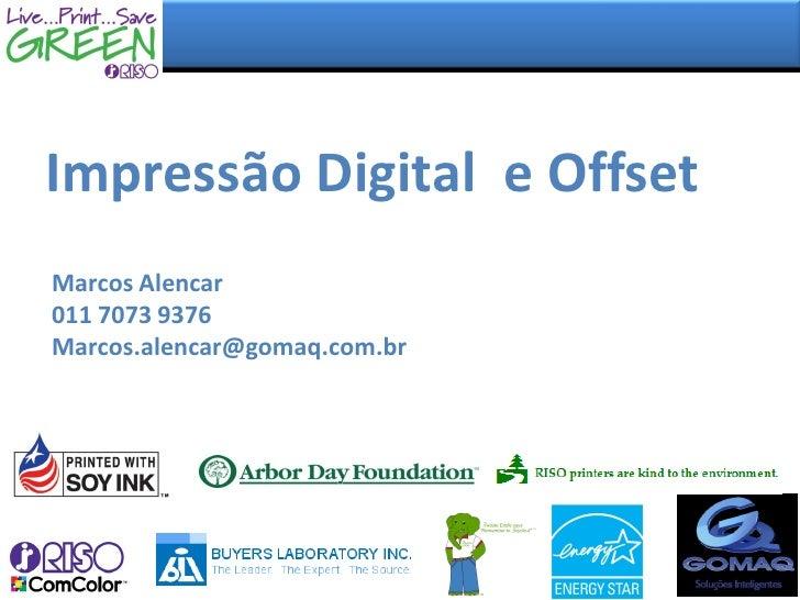Impressão Digital e OffsetMarcos Alencar011 7073 9376Marcos.alencar@gomaq.com.br
