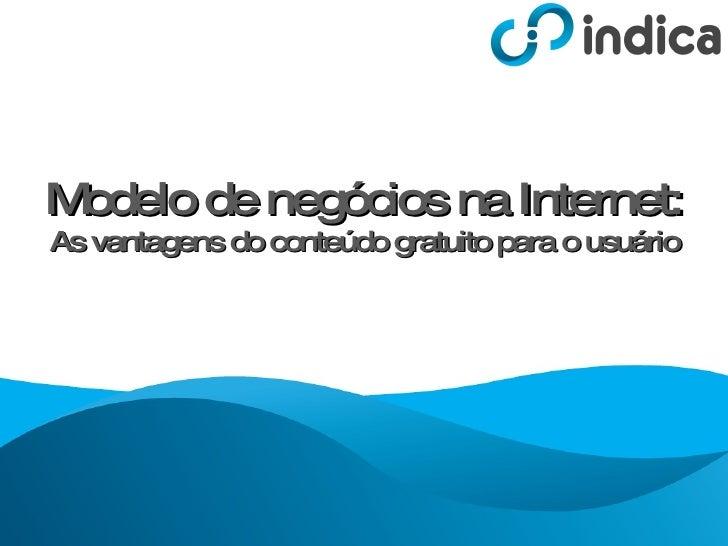 Modelo de negócios na Internet: As vantagens do conteúdo gratuito para o usuário