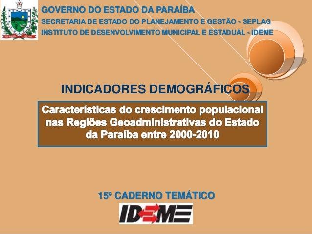 INDICADORES DEMOGRÁFICOS 15º CADERNO TEMÁTICO GOVERNO DO ESTADO DA PARAÍBA SECRETARIA DE ESTADO DO PLANEJAMENTO E GESTÃO -...