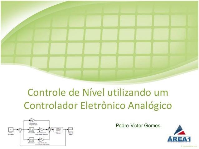 Controle de Nível utilizando umControlador Eletrônico Analógico                   Pedro Victor Gomes
