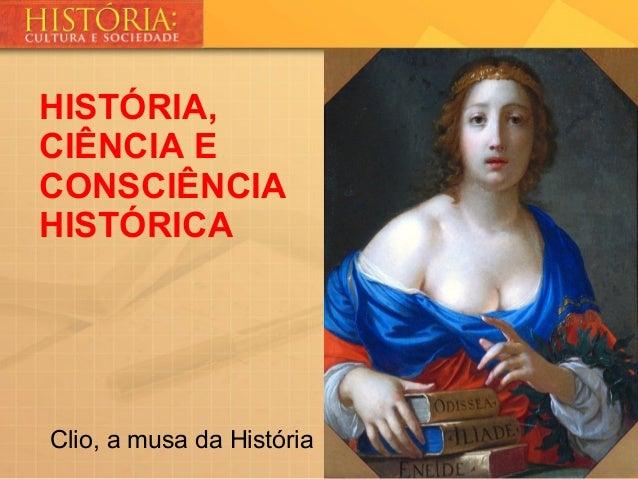 Clio, a musa da HistóriaHISTÓRIA,CIÊNCIA ECONSCIÊNCIAHISTÓRICA