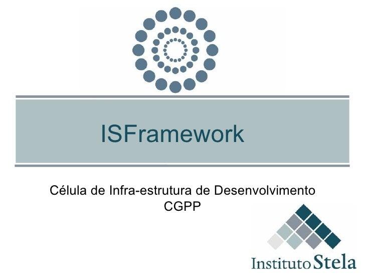 ISFramework Célula de Infra-estrutura de Desenvolvimento CGPP