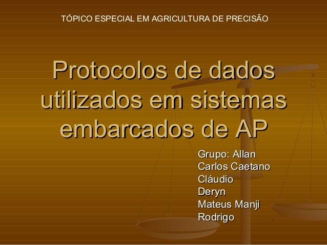 TÓPICO ESPECIAL EM AGRICULTURA DE PRECISÃO Protocolos de dadosutilizados em sistemas  embarcados de AP                    ...