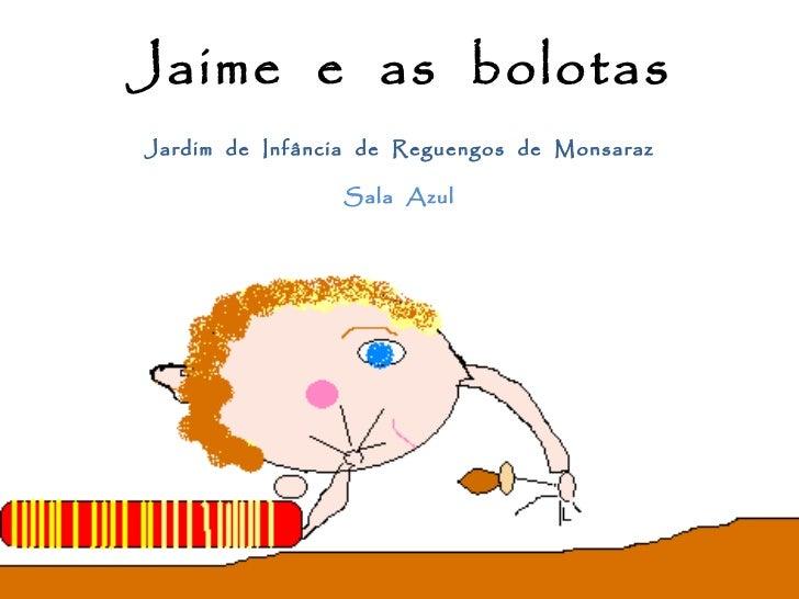 Jaime  e  as  bolotas Jardim  de  Infância  de  Reguengos  de  Monsaraz Sala  Azul