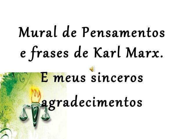 Mural de Pensamentos e frases de Karl Marx. E meus sinceros agradecimentos