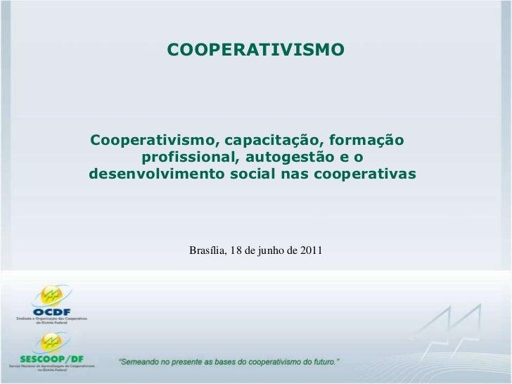COOPERATIVISMOCooperativismo, capacitação, formação      profissional, autogestão e odesenvolvimento social nas cooperativ...