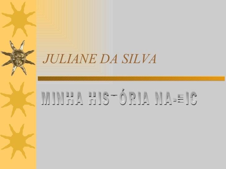 JULIANE DA SILVA MINHA HISTÓRIA NA-EIC