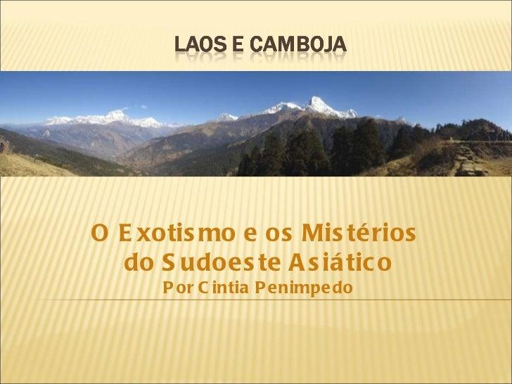 LAOS E CAMBOJAO Exotismo e os Mistérios   do Sudeste Asiático     Por Cintia Penimpedo