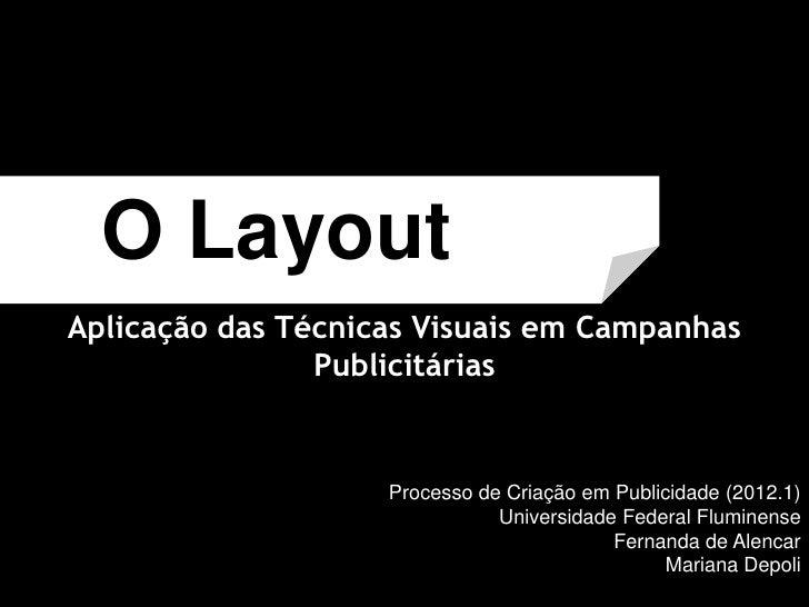 O LayoutAplicação das Técnicas Visuais em Campanhas                Publicitárias                    Processo de Criação em...