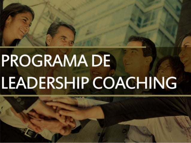 LEADERSHIP COACHING  O programa Leadership Coaching atende especialmente líderes e gestores  que precisam utilizar competê...