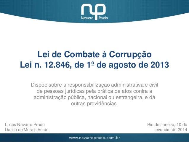 Lei de Combate à Corrupção Lei n. 12.846, de 1º de agosto de 2013 Dispõe sobre a responsabilização administrativa e civil ...