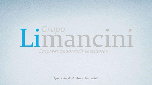 Limancini Grupo Empreendedores/Investidores Apresentação do Grupo Limancini