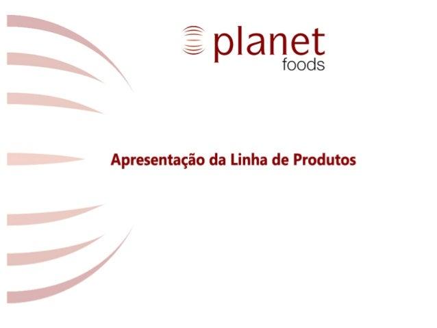 Apresentação da linha de produtos - Planet Foods - 2013