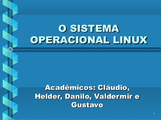 1 O SISTEMAO SISTEMA OPERACIONAL LINUXOPERACIONAL LINUX Acadêmicos: Cláudio,Acadêmicos: Cláudio, Helder, Danilo, Valdermir...