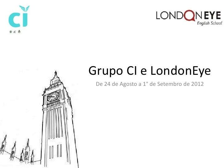 Grupo CI e LondonEye De 24 de Agosto a 1° de Setembro de 2012