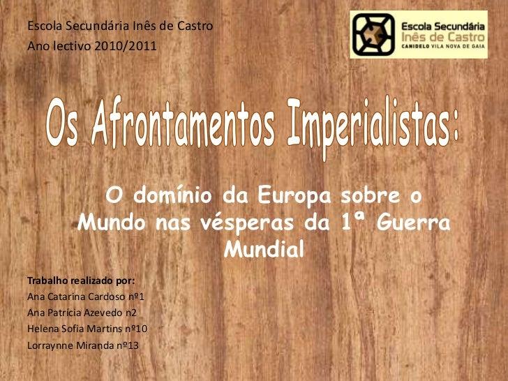 Escola Secundária Inês de Castro<br />Ano lectivo 2010/2011<br />Os Afrontamentos Imperialistas:<br />O domínio da Europa ...