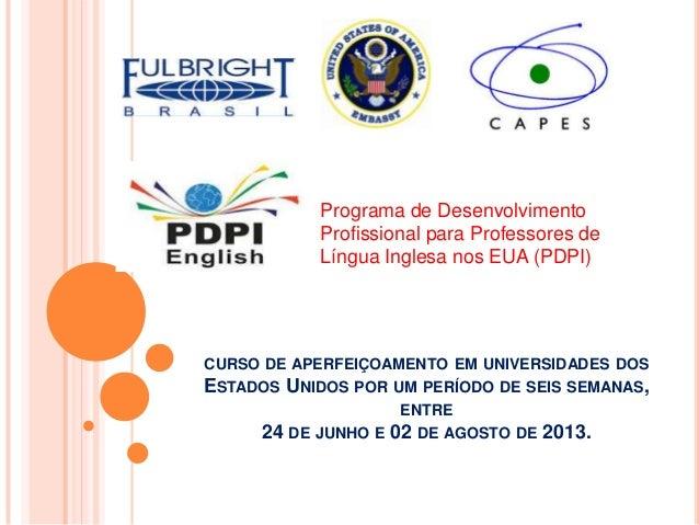 Programa de Desenvolvimento Profissional para Professores de Língua Inglesa nos EUA (PDPI)  CURSO DE APERFEIÇOAMENTO EM UN...