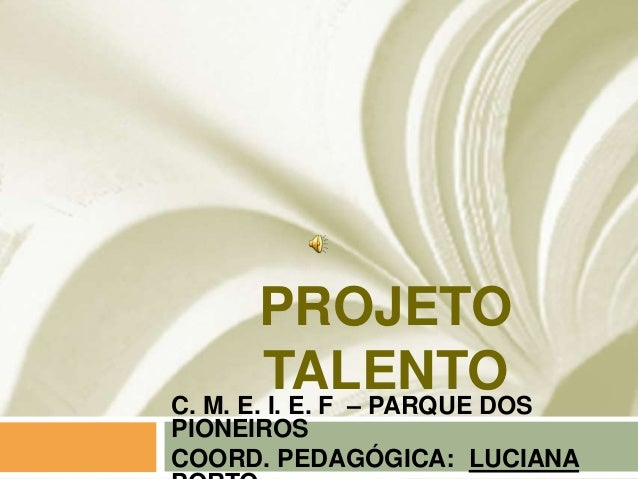 PROJETO        TALENTOC. M. E. I. E. F – PARQUE DOSPIONEIROSCOORD. PEDAGÓGICA: LUCIANA