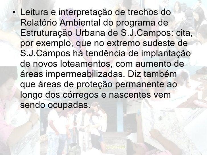 <ul><li>Leitura e interpretação de trechos do Relatório Ambiental do programa de Estruturação Urbana de S.J.Campos: cita, ...