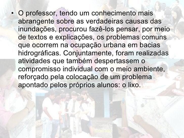 <ul><li>O professor, tendo um conhecimento mais abrangente sobre as verdadeiras causas das inundações, procurou fazê-los p...