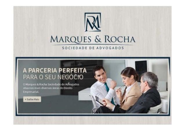 QUEM SOMOS Marques & Rocha Sociedade de Advogados atua nas diversas áreas do Direito Empresarial, dispondo de sede própria...